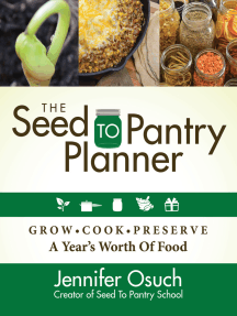 The SEED To PANTRY Planner: GROW, COOK & PRESERVE A Year's Worth of Food