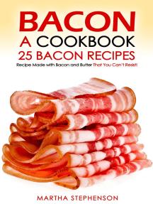 Bacon, A Cookbook: 25 Bacon Recipes