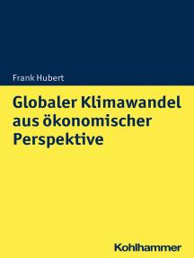 Globaler Klimawandel aus ökonomischer Perspektive: Mikro- und makroökonomische Konsequenzen, Lösungsansätze und Handlungsoptionen
