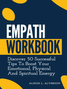 Empath Workbook: Discover 50 Successful Tips To Boost your Emotional, Physical And Spiritual Energy: Empath Series Book 2