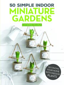 50 Simple Indoor Miniature Gardens: Decorating Your Home with Indoor Plants