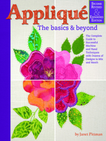 Applique: The Basics and Beyond, Second Revised & Expanded Edition: The Complete Guide to Successful Machine and Hand Techniques with Dozens of Designs to Mix and Match