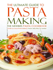The Ultimate Guide to Pasta Making: The Newbies Pasta Cookbook