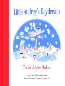 Little Audrey's Daydream: The Life of Audrey Hepburn
