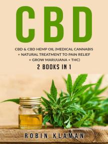 CBD: CBD and Hemp Oil (Medical Cannabis + Natural Treatment to Pain Relief + Grow Marijuana + THC)