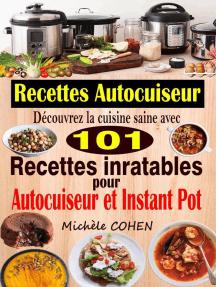 Recettes Autocuiseur : Découvrez la cuisine saine avec 101 recettes inratables au robot cuiseur ; Recettes faciles et savoureuses pour votre Autocuiseur, Multicuiseur et Instant Pot
