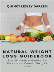 Natural Weight Loss Guidebook: The Ultimate Guide To Easy and Quick Weight Loss