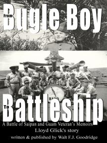 From Bugle Boy to Battleship: a Battle of Saipan and Guam Veteran's Memoir