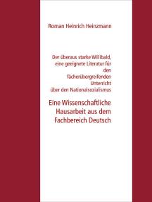 Der überaus starke Willibald, eine geeignete Literatur für den fächerübergreifenden Unterricht über den Nationalsozialismus mit jungen SuS?: Eine Wissenschaftliche Hausarbeit aus dem Fachbereich Deutsch