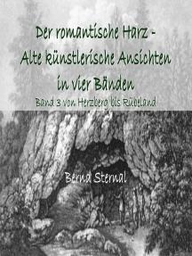 Der romantische Harz - Alte künstlerische Ansichten in vier Bänden: Band 3 von Herzberg bis Rübeland