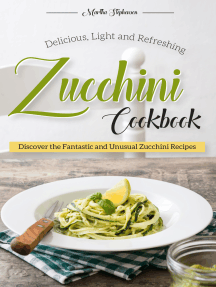 Delicious, Light and Refreshing Zucchini Cookbook: Discover the Fantastic and Unusual Zucchini Recipes