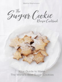 The Sugar Cookie Recipe Cookbook: Your Guide to Make the World's Best Sugar Cookies