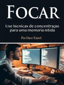 Focar: Use técnicas de concentração para uma memória nítida