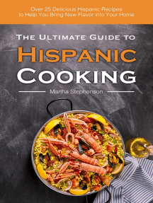 The Ultimate Guide to Hispanic Cooking: Over 25 Delicious Hispanic Recipes to Help You Bring New Flavor Into Your Home