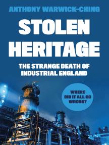 Stolen Heritage: The Strange Death of Industrial England