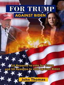 For Trump Against Biden: 10 Reasons for Trump; 10 Strikes for Biden