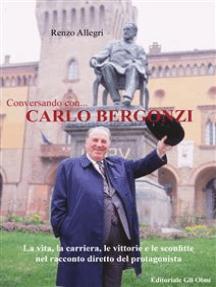 Conversando con... Carlo Bergonzi: La vita, la carriera, le vittorie e le sconfitte nel racconto diretto del protagonista