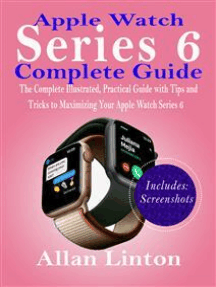 Apple Watch Series 6 Complete Guide: The Complete Illustrated, Practical Guide with Tips and Tricks to Maximizing Your Apple Watch Series 6