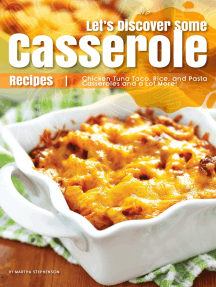 Let's Discover Some Casserole Recipes: Chicken Tuna Taco, Rice, and Pasta Casseroles and a Lot More!