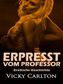 Erpresst vom Professor. Erotische Geschichte