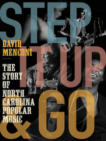 Step It Up and Go: The Story of North Carolina Popular Music, from Blind Boy Fuller and Doc Watson to Nina Simone and Superchunk