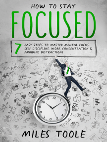 How to Stay Focused: 7 Easy Steps to Master Mental Focus, Self-Discipline, Work Concentration & Avoiding Distractions