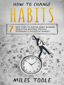 How to Change Habits: 7 Easy Steps to Master Habit Building, Productive Routines, Positive Psychology & Successful Mindset