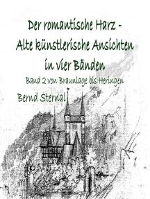 Der romantische Harz - Alte künstlerische Ansichten in vier Bänden: Band 2 von Braunlage bis Heringen
