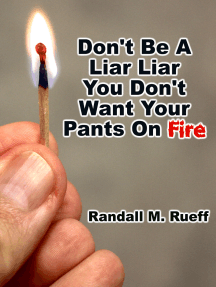 Don't Be A Liar Liar You Don't Want Your Pants On Fire