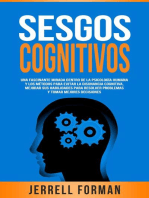 Sesgos Cognitivos: Una Fascinante Mirada dentro de la Psicología Humana y los Métodos para Evitar la Disonancia Cognitiva, Mejorar sus Habilidades para Resolver Problemas y Tomar Mejores Decisiones