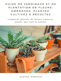 Guide de Jardinage et de Plantation de Fleurs: Aménagez, Plantez, Cultivez & Récoltez