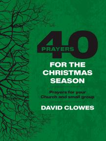 40 Prayers for the Christmas Season: Prayers for your Church or small group