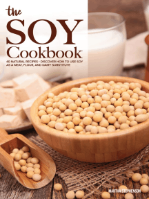 The Soy Cookbook: 40 Natural Recipes - Discover How to Use Soy as a Meat, Flour, and Dairy Substitute