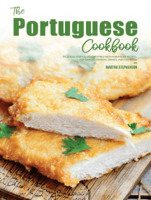 The Portuguese Cookbook: Delicious Portuguese-Inspired Mediterranean Recipes, For Snacks, Dinners, Drinks, and Desserts!