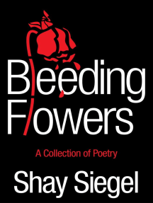 Bleeding Flowers: A Collection of Poetry