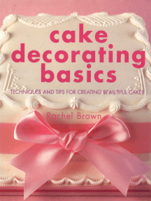 Cake Decorating Basics: Tehniques and Tips for Creating Beautiful Cakes