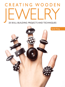 Creating Wooden Jewelry: 20 Skill-Building Projects and Techniques