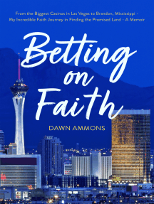 Betting on Faith: From the Biggest Casinos in Las Vegas to Brandon, Mississippi - My Incredible Faith Journey in Finding the Promised Land