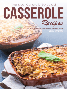 The Most Carefully Selected Casserole Recipes: The Yummiest Casserole Dishes Ever