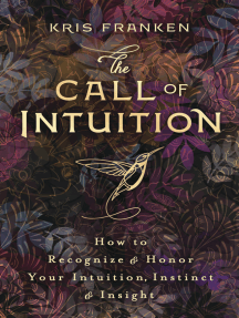 The Call of Intuition: How to Recognize & Honor Your Intuition, Instinct & Insight