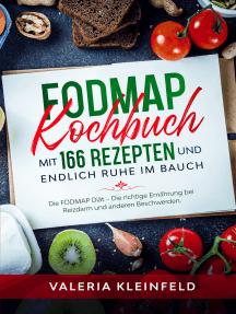 FODMAP Kochbuch mit 166 Rezepten und endlich Ruhe im Bauch: Die FODMAP Diät - Die richtige Ernährung bei Reizdarm und anderen Beschwerden