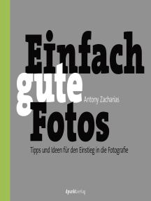 Einfach gute Fotos: Tipps und Ideen für den Einstieg in die Fotografie
