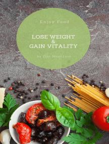 Enjoy Food, Lose Weight, & Gain Vitality