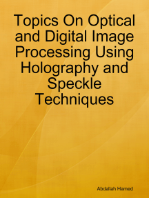 Topics On Optical and Digital Image Processing Using Holography and Speckle Techniques