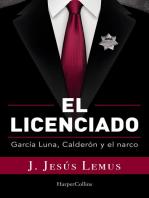 El licenciado: García Luna, Calderón y el narco