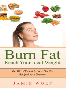 Burn Fat - Reach Your Ideal Weight: Get Rid of Excess Fat and Get the Body of Your Dreams