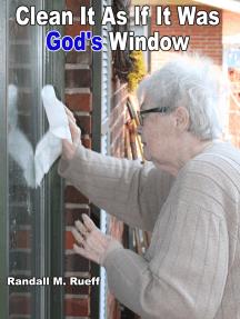Clean It As If It Was God's Window