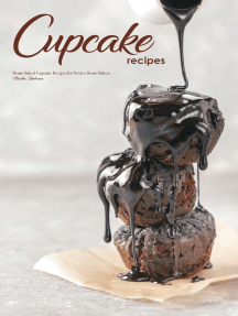 Cupcake Recipes: Home Baked Cupcake Recipes for Novice Home Bakers