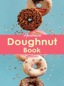 Homemade Doughnut Book: Delicious Doughnut Recipes You Can Make at Home