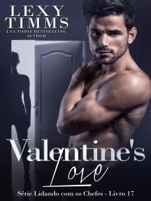 Valentine's Love: Série Lidando com os Chefes - Livro 17, #17
